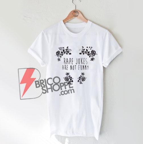 Rape-Jokes-Are-Not-Funny-T-Shirt-On-Sale