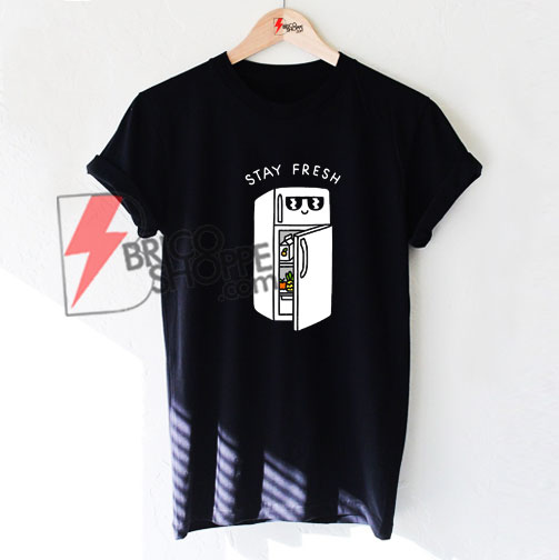 STAY FRESH and COOL T-Shirt On Sale