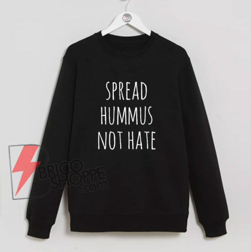 Spread-Hummus-Not-Hate--sweatshirt