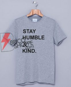 Stay humble & Kind T-Shirt On Sale
