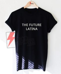 THE FUTURE LATINA t-shirt on Sale