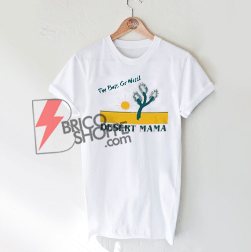 The Best Go West Desert Mama T-Shirt