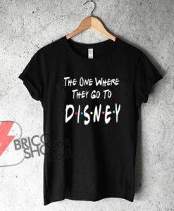 The-One-Where-They-Go-To-Disney-Shirt---Disney-Friends-TV-Show-Shirt