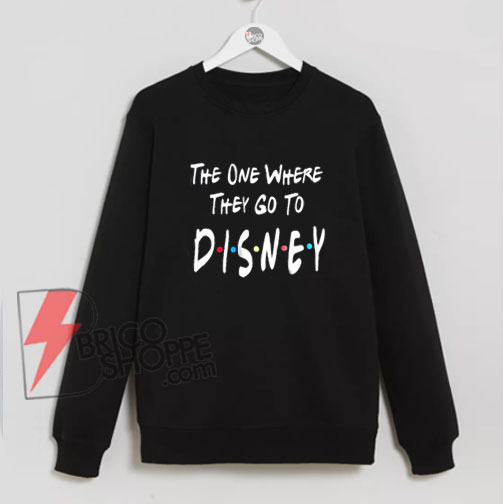 The-One-Where-They-Go-To-Disney-Shirt-Disney-Friends-TV-Show-sweatshirt