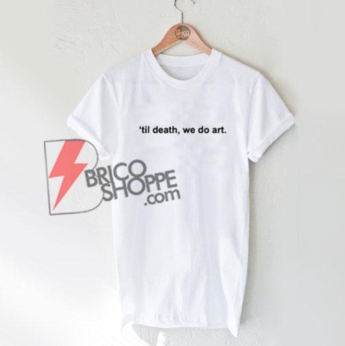 Til Death We Do Art Shirt On Sale