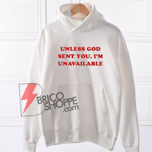 Unless-God-Sent-You-I'm-Unavailable-Hoodie