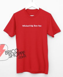 Wicked Big Red Sox Fan T-Shirt