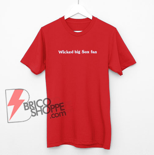 Wicked Big Red Sox Fan T-Shirt