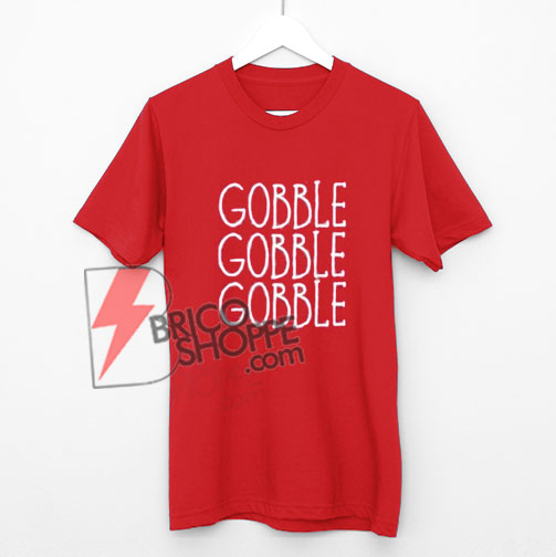 Gobble Gobble Gobble T-Shirt On Sale