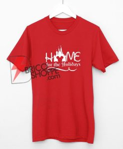 Home for the Holidays - Disney Vacation Shirt - Mickey Mouse Shirt On Sale