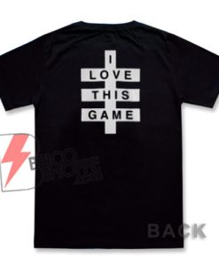 I Love This Game T-Shirt On Sale