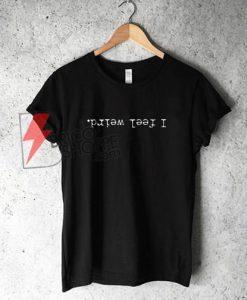I feel weird. T-Shirt On Sale