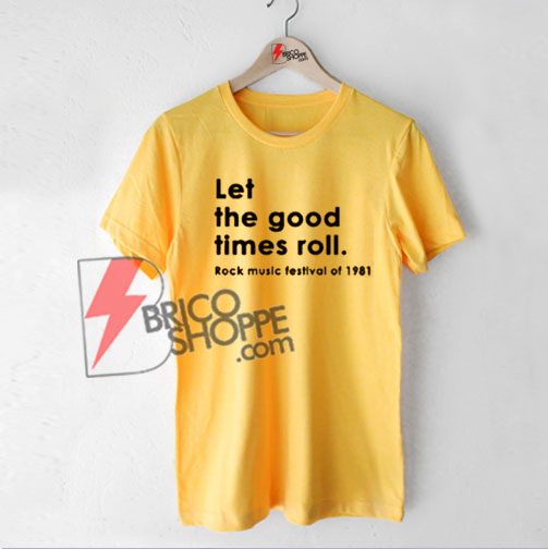 Let the good times roll T-Shirt On Sale