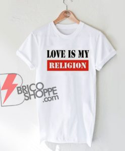 Love Is My Religion T-Shirt On Sale