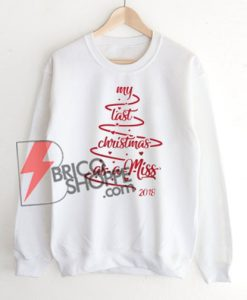 MY-LAST-CHRISTMAS-AS-A-MISS-2018---Sweatshirt-On-Sale