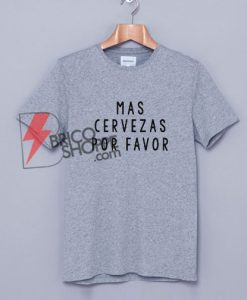 Mas Cervezas Por Favor T-Shirt On Sale
