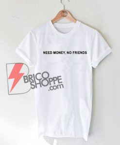 Need-Money-Not-Friends-T-Shirt-On-Sale