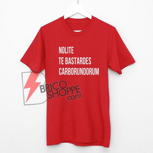 Nolite Te Bastardes Carborundorum Feminist Shirt On Sale
