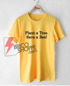 Plant a Tree Save a Bee Shirt, Bee Shirt, Bees Tee, Beekeeper Shirt, Save the Bees, Environment tshirt, Christmas Gift, Clothing Gift