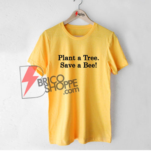 Plant a Tree Save a Bee Shirt, Bee Shirt, Bees Tee, Beekeeper Shirt, Save the Bees, Environment tshirt, Christmas Gift, Clothing Gift