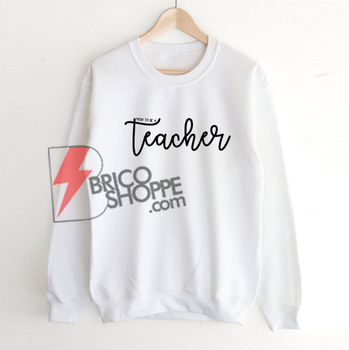 Proud to Be a Teacher Sweatshirt On Sale
