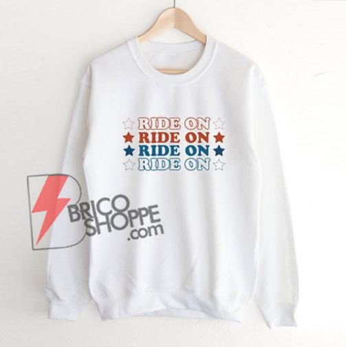 RIDE ON RIDE ON RIDE ON sweatshirt On Sale