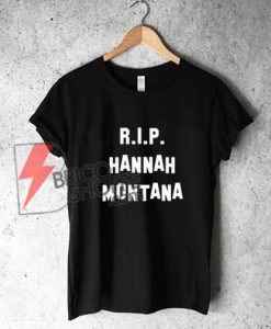 RIP Hannah Montana T-Shirt On Sale