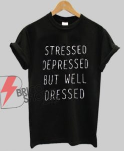 Stressed-Depressed-T-Shirt-On-Sale