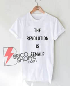 The-Revolution-Is-Female-T-Shirt