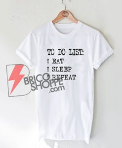 To Do List Eat Sleep Repeat T-Shirt On Sale