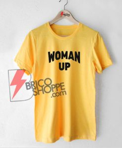 WOMAN UP Shirt On Sale
