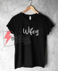 Wife T-shirt, Women Clothes, Girls tees, Wifey Shirts, Best Gift for Her - Christmas Gift, Clothing gift, Christmas shirt