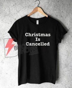 Christmas Is Cancelled T-shirt / Funny Bah Humbug X Mas Shirt