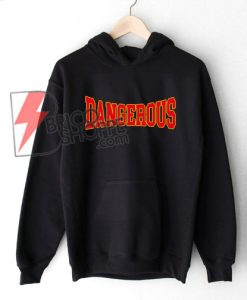 DANGEROUS-Hoodie-On-Sale
