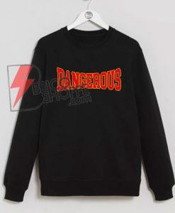 DANGEROUS Sweatshirt On Sale