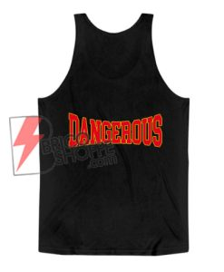 DANGEROUS-Tank-Top-On-Sale