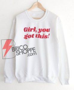 Girl You Got This Sweatshirt On Sale