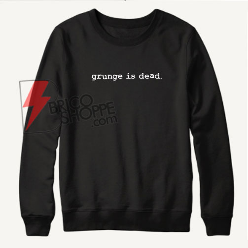 Grunge-is-dead-Sweatshirt