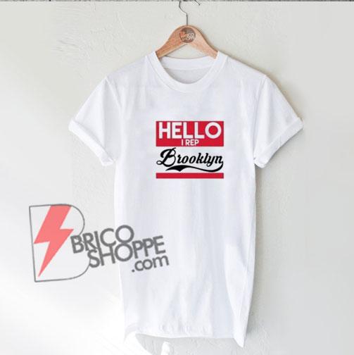 Hello I Rep Brooklyn T-Shirt On Sale