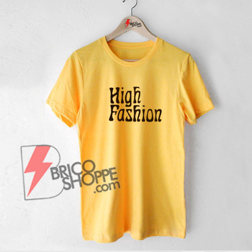 High Fashion T-Shirt - Funny Shirt On Sale