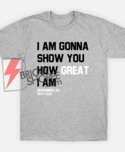 I-AM-GONNA-SHOW-YOU-HOW-GREAT-I-AM---muhammad-ali-quotes-Shirt-On-Sale