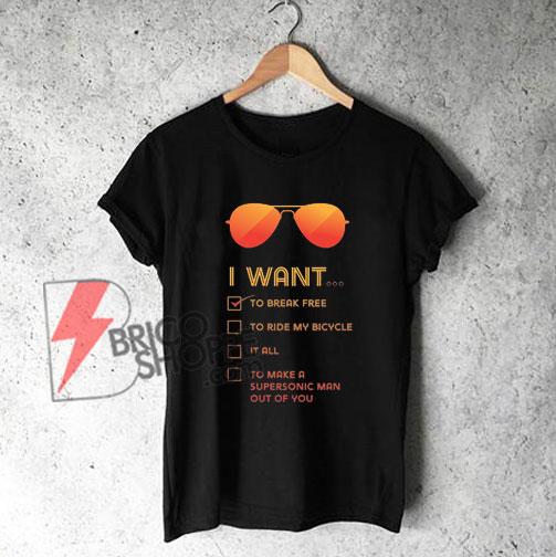 I-want-to...-Break-free-Shirt---Parody-Shirt-Queen-Band
