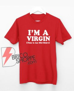 I'm A Virgin (This is An Old Shirt) T-Shirt - Funny Shirt