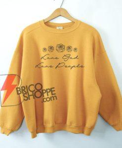 Love Good Love People Sweatshirt On Sale