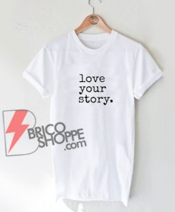 Love Your Story T-Shirt - Fairy tale Disney Shirt