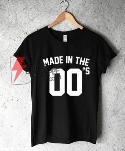 Made In The 00s T-Shirt / Born 00 s Noughties Naughties Birth Year Baby Birthday Noughtys Naughtys T Shirt 2000 2001 2002 2003 2004 2005