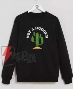 Not A Hugger Cactus Sweatshirt - Funny Cactus Sweatshirt