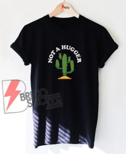 NOT-A-HUGGER-cactus-T-Shirt-On-Sale