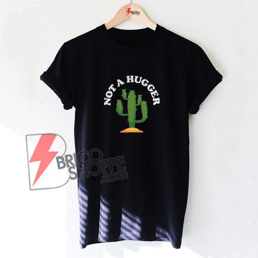 NOT-A-HUGGER-cactus-T-Shirt-On-Sale