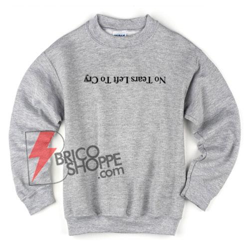 No Tears Left To Cry Ariana Grande Sweatshirt - Funny Ariana Grande Sweatshirt On Sale